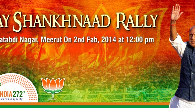 BJP President Shri Rajnath Singh will address Vijay Shankhnaad Rally in Meerut on 2nd Feb. 2014