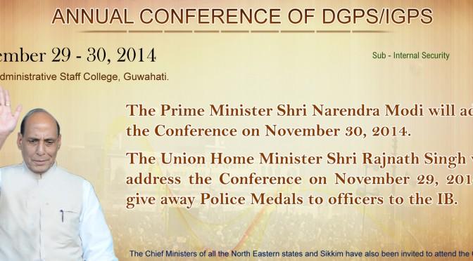 HM Rajnath Singh and PM Neredra Modi Will Address  The Annual Conference  of DGPs /IGPs on Nov 29-30, 2014 at Guwahati .