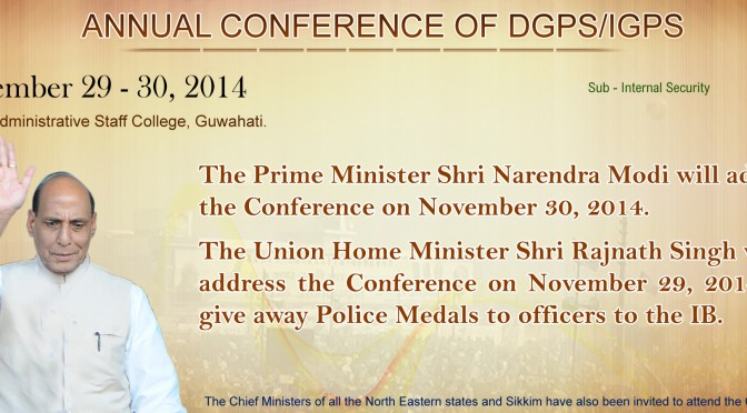 HM Rajnath Singh and PM Neredra Modi Will Address  The Annual Conference  of DGPs /IGPs on Nov 29-30, 2014 at Guwahati .